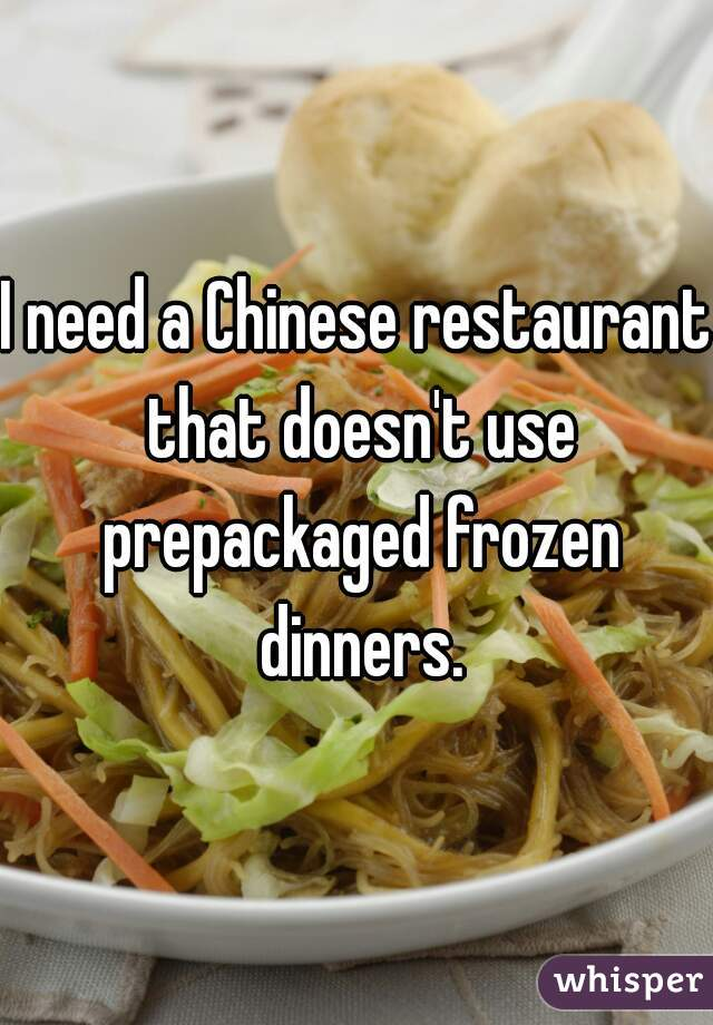 I need a Chinese restaurant that doesn't use prepackaged frozen dinners.