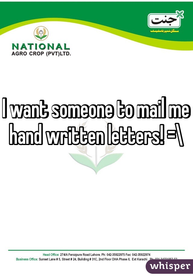 I want someone to mail me hand written letters! =\