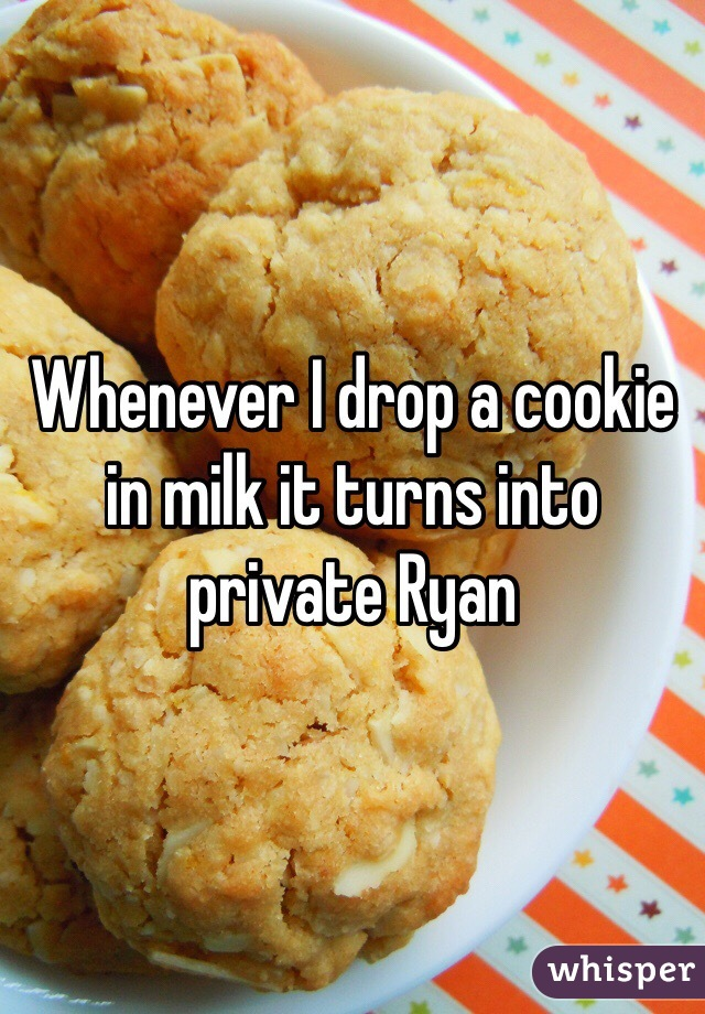 Whenever I drop a cookie in milk it turns into private Ryan