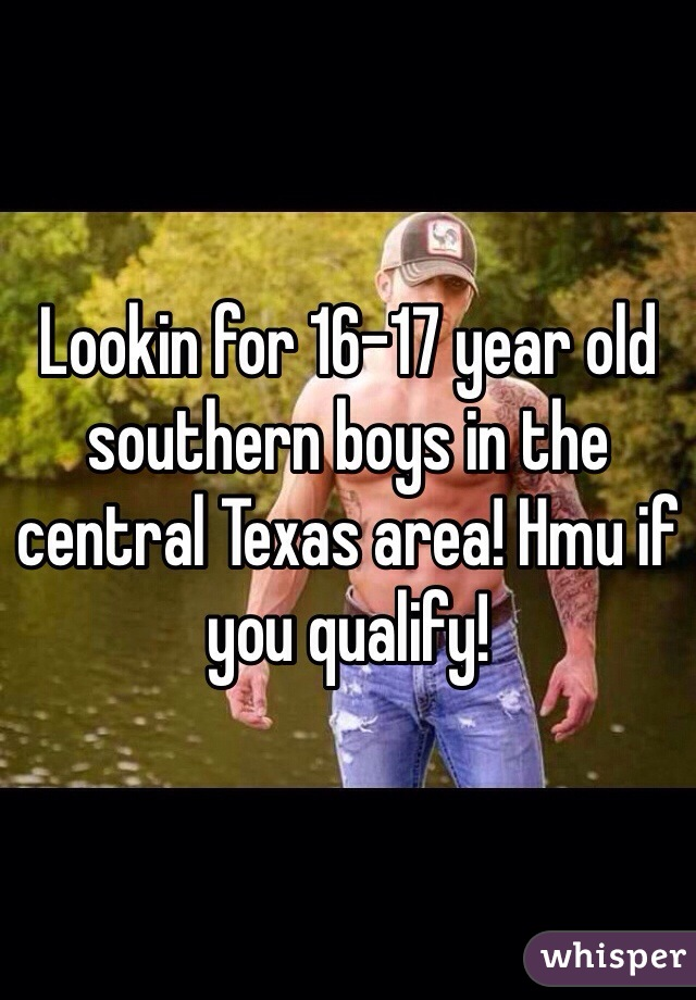 Lookin for 16-17 year old southern boys in the central Texas area! Hmu if you qualify!