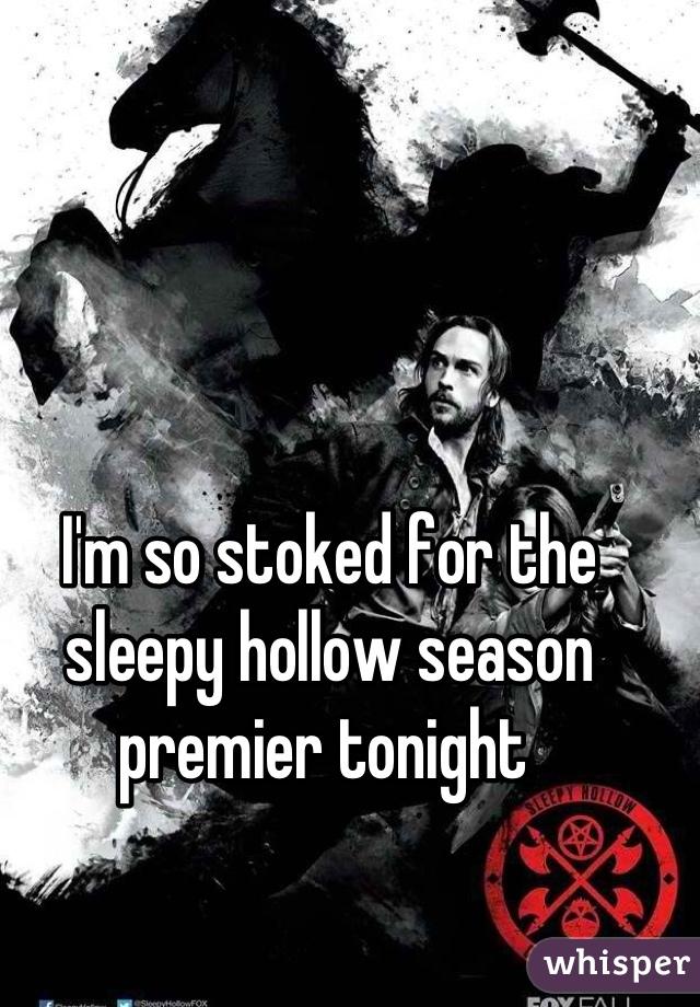I'm so stoked for the sleepy hollow season premier tonight