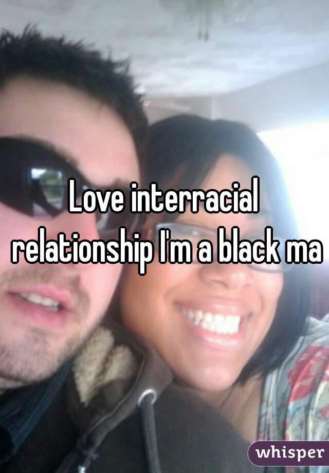 Love interracial relationship I'm a black man