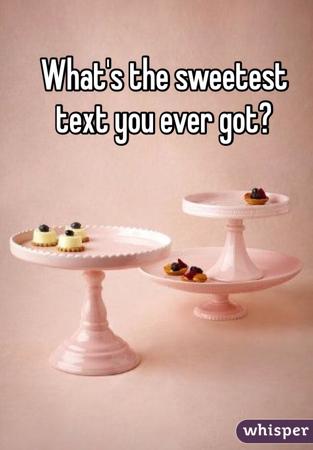 What's the sweetest text you ever got?