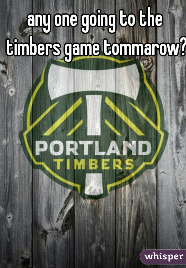 any one going to the timbers game tommarow?