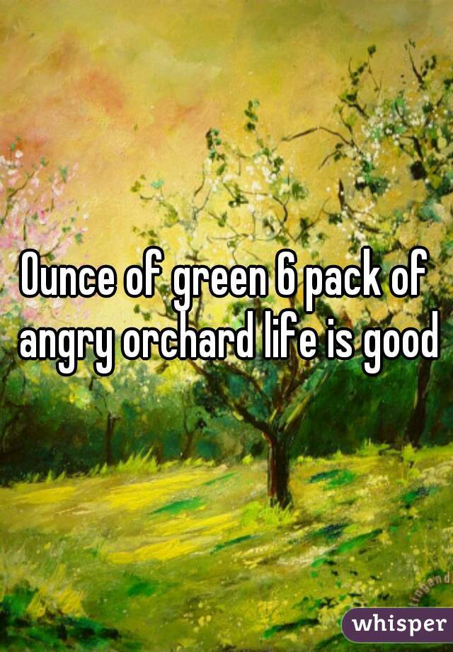 Ounce of green 6 pack of angry orchard life is good