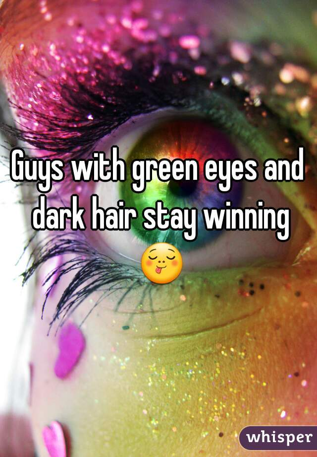 Guys with green eyes and dark hair stay winning 😋