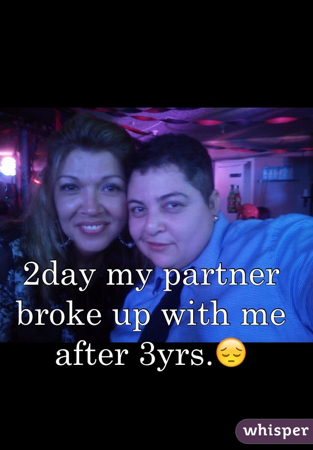 2day my partner broke up with me after 3yrs.😔