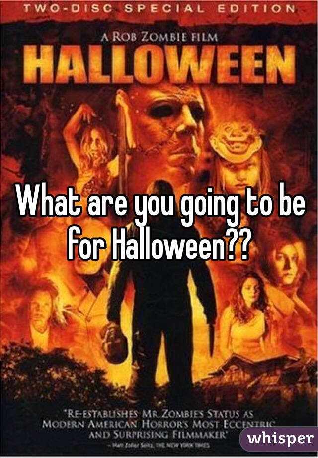 What are you going to be for Halloween??