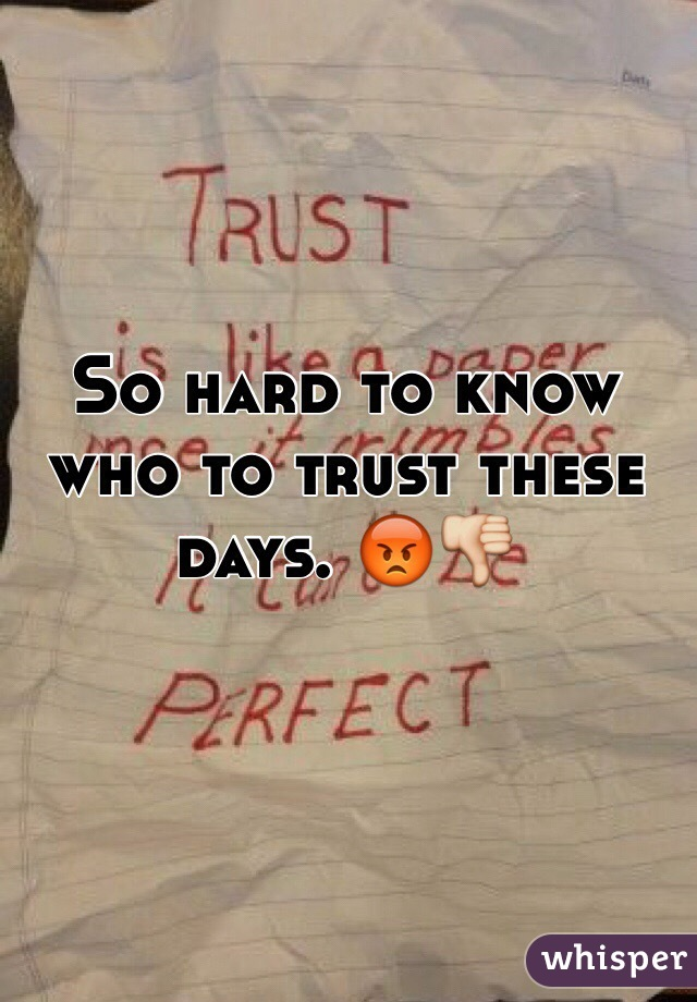 So hard to know who to trust these days. 😡👎