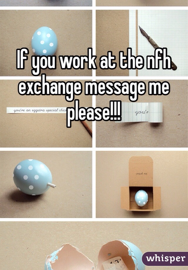 If you work at the nfh exchange message me please!!!