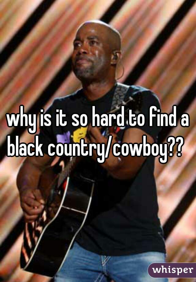 why is it so hard to find a black country/cowboy??