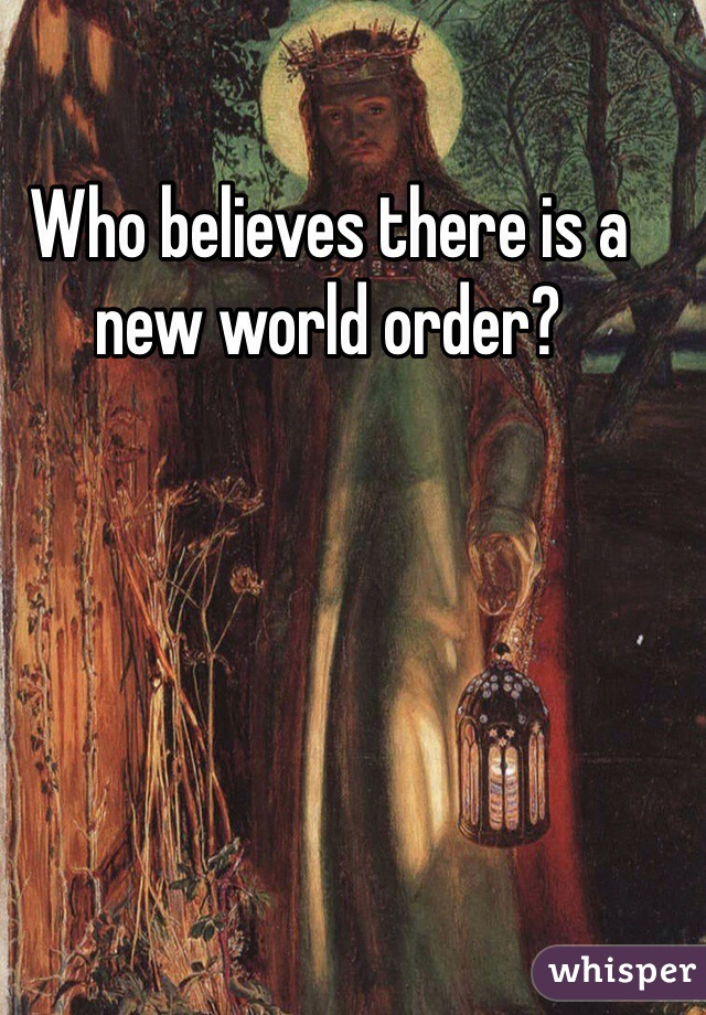 Who believes there is a new world order?