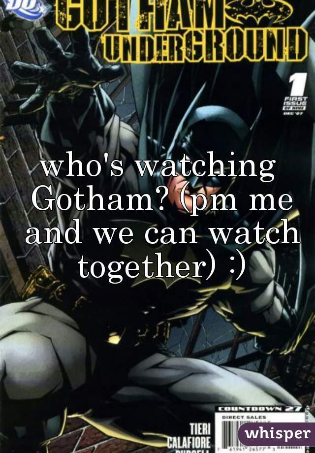 who's watching Gotham? (pm me and we can watch together) :)