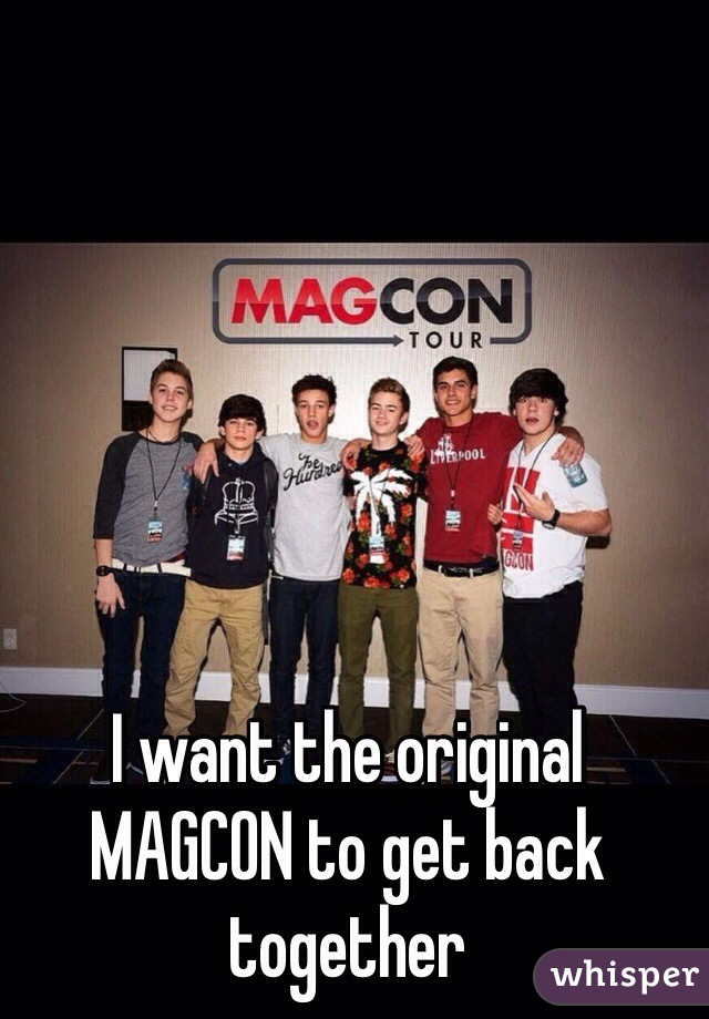 I want the original MAGCON to get back together
