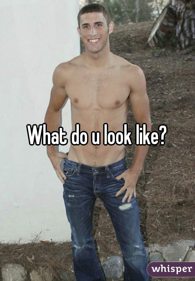 What do u look like?