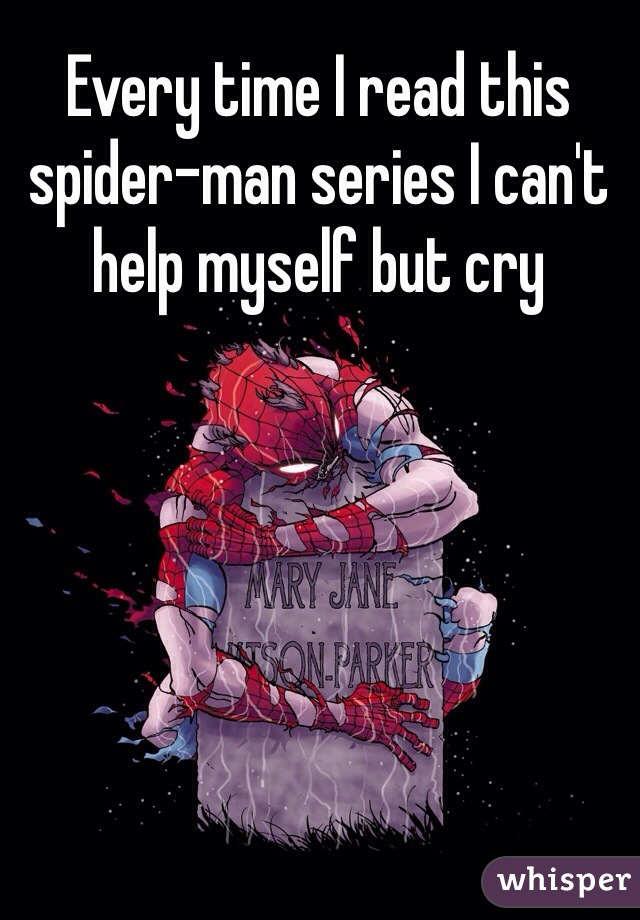Every time I read this spider-man series I can't help myself but cry