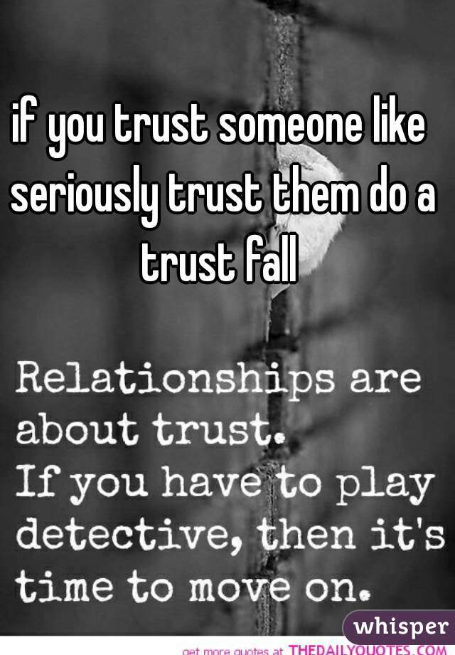 if you trust someone like seriously trust them do a trust fall