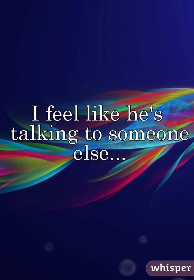 I feel like he's talking to someone else...