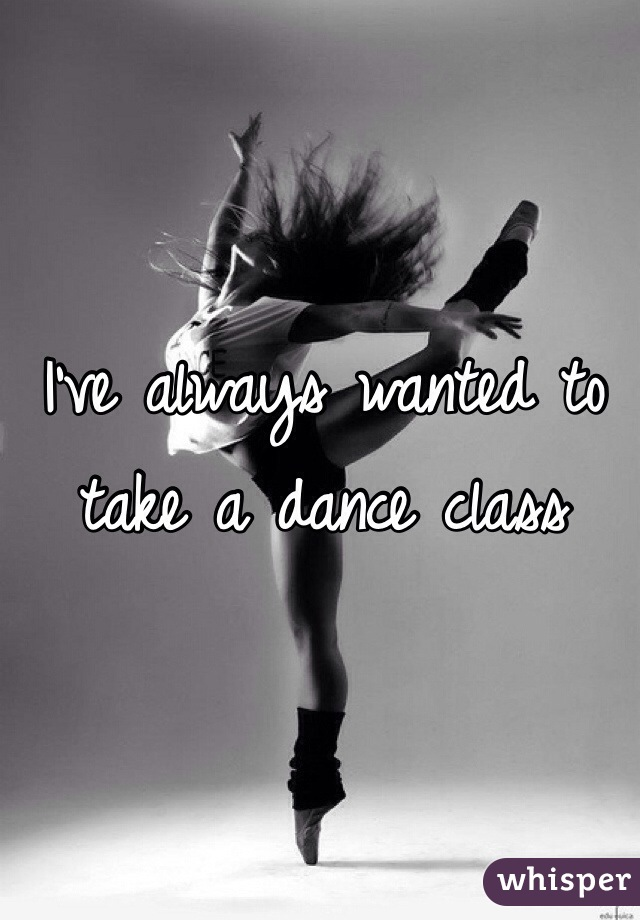 I've always wanted to take a dance class