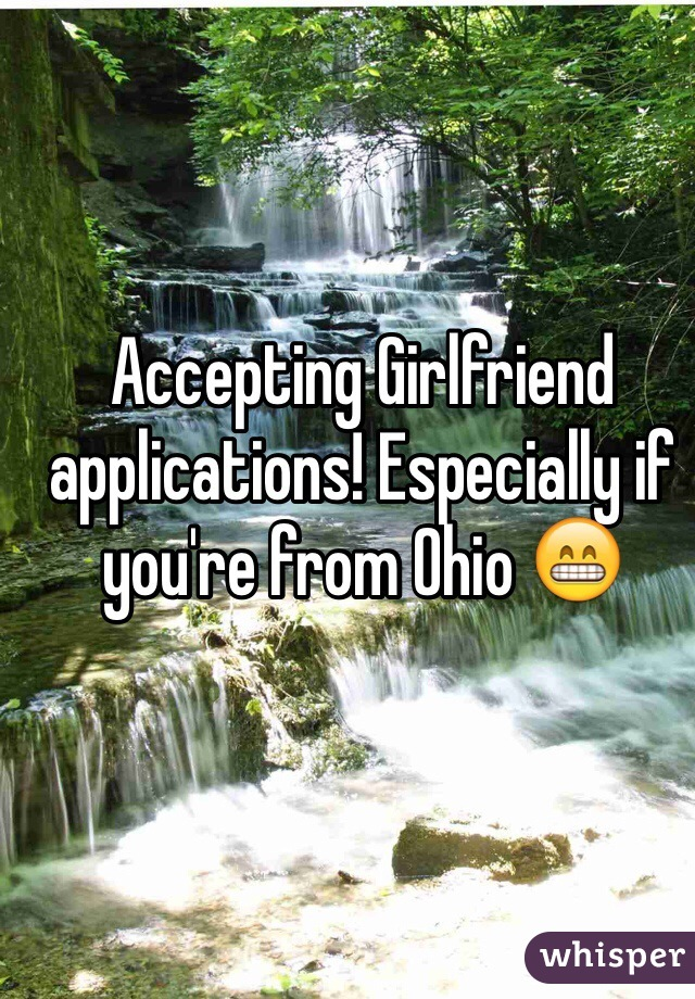Accepting Girlfriend applications! Especially if you're from Ohio 😁