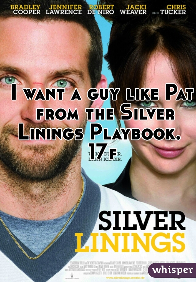 I want a guy like Pat from the Silver Linings Playbook.    17f