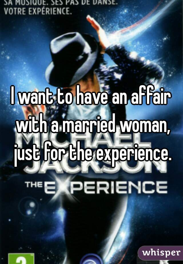 I want to have an affair with a married woman, just for the experience.
