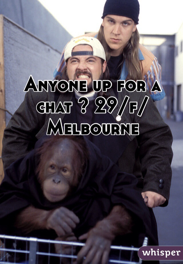 Anyone up for a chat ? 29/f/Melbourne
