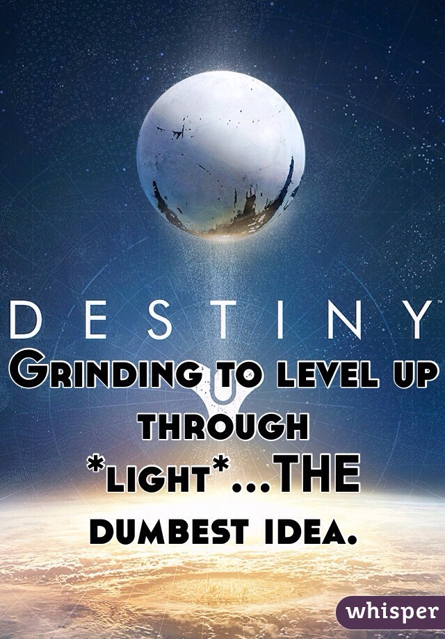 Grinding to level up through *light*...THE dumbest idea.