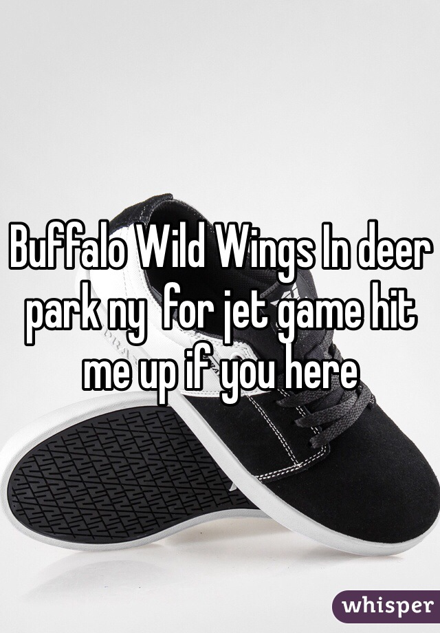 Buffalo Wild Wings In deer park ny  for jet game hit me up if you here