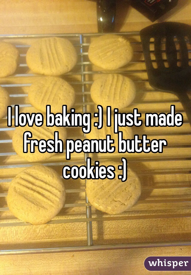 I love baking :) I just made fresh peanut butter cookies :)