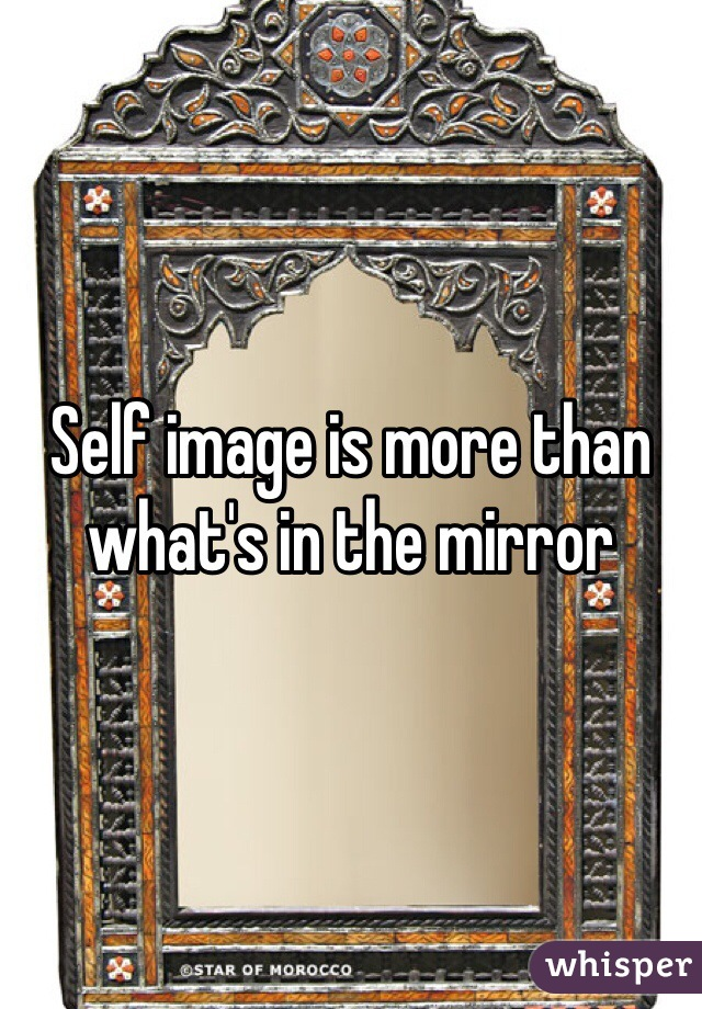 Self image is more than what's in the mirror