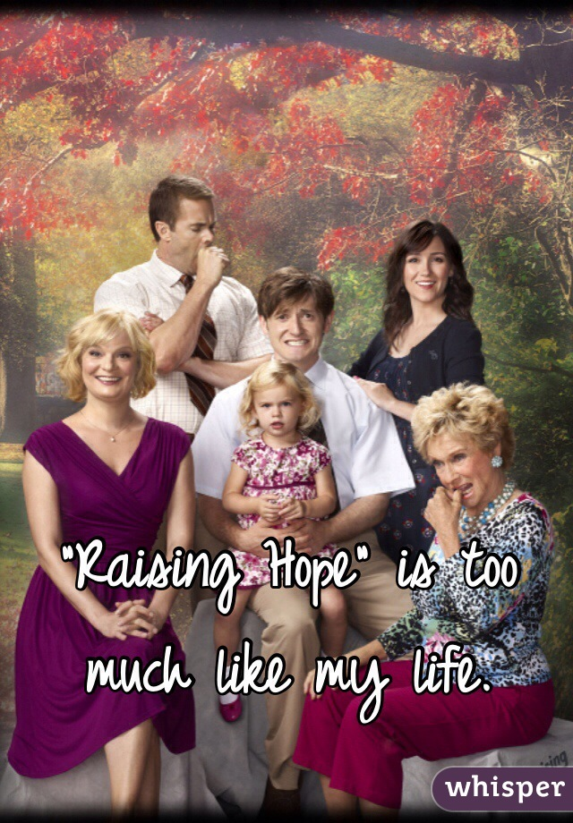 """""""Raising Hope"""" is too much like my life."""