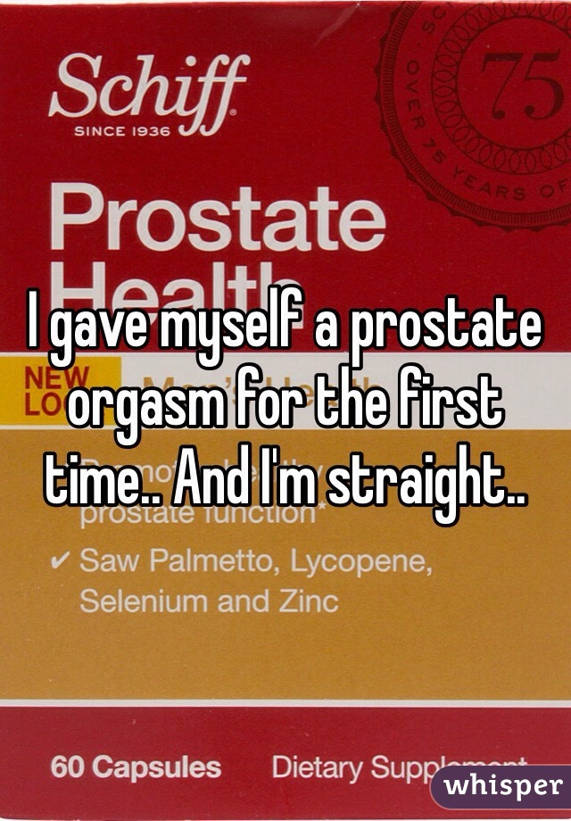 I gave myself a prostate orgasm for the first time.. And I'm straight..
