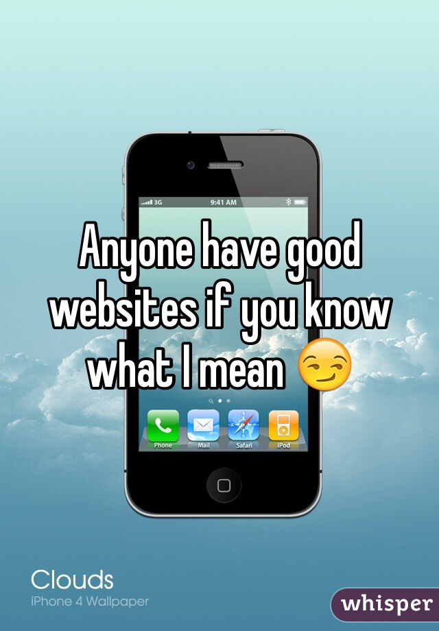Anyone have good websites if you know what I mean 😏