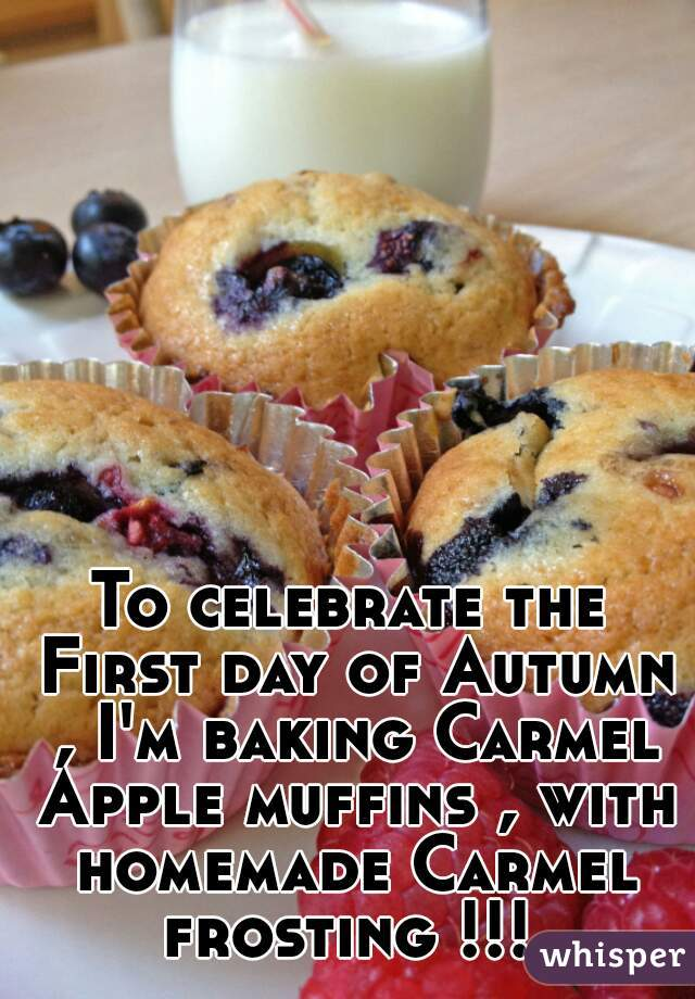 To celebrate the First day of Autumn , I'm baking Carmel Apple muffins , with homemade Carmel frosting !!!