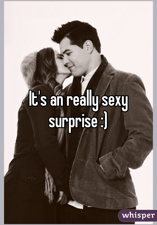 It's an really sexy surprise :)