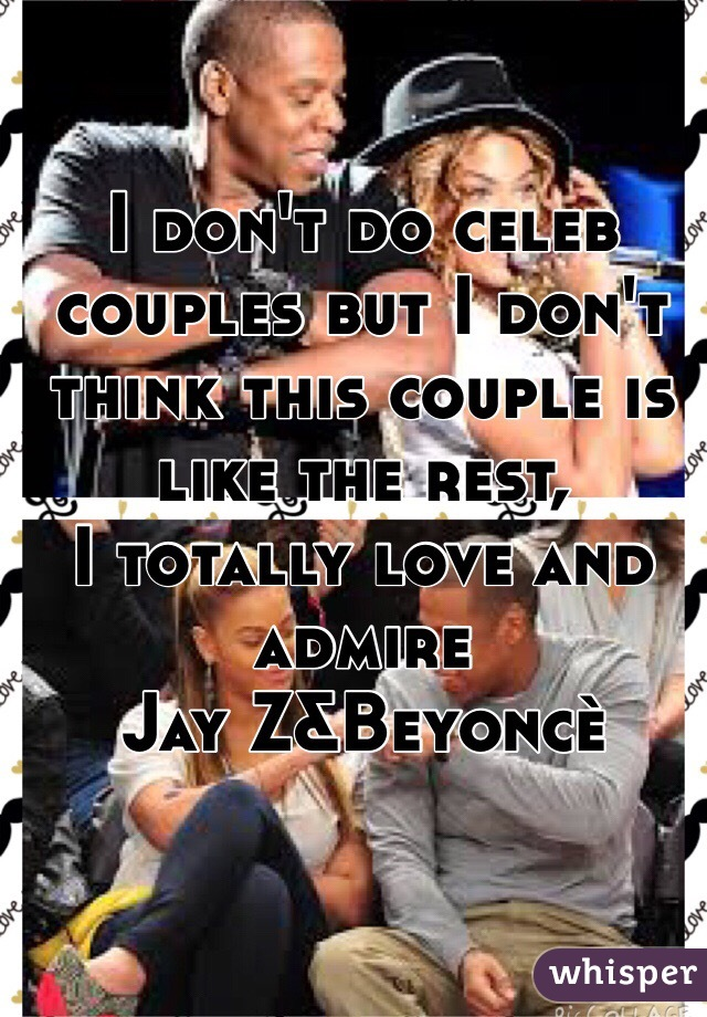 I don't do celeb couples but I don't think this couple is like the rest, I totally love and admire  Jay Z&Beyoncè