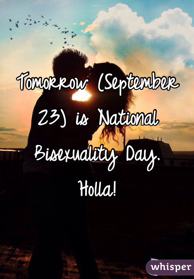 Tomorrow (September 23) is National Bisexuality Day. Holla!