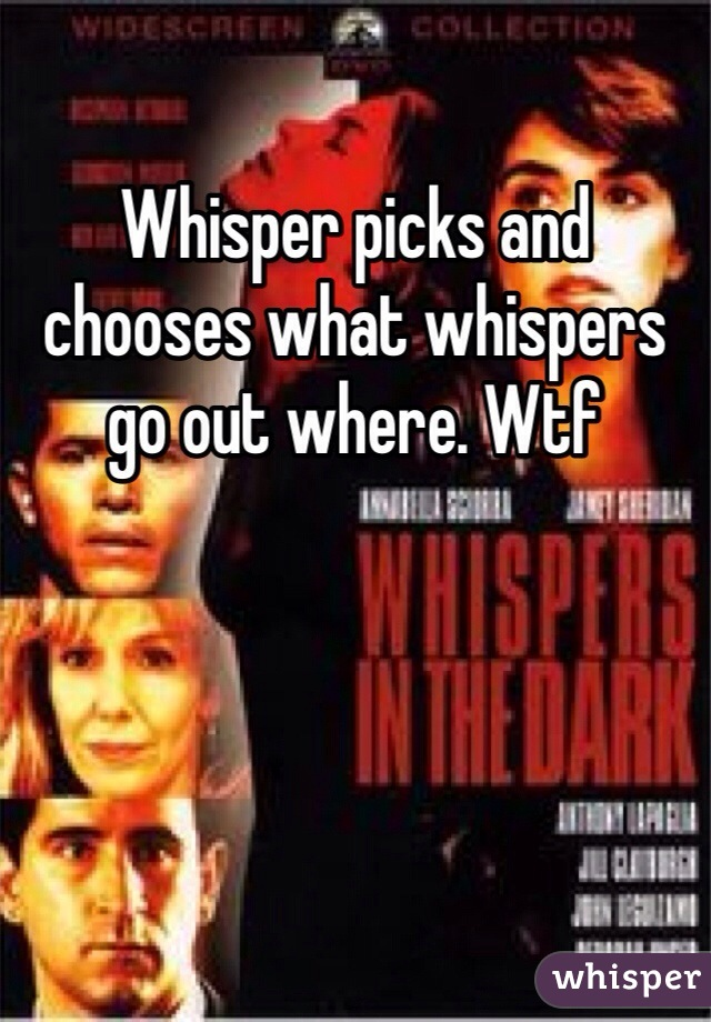 Whisper picks and chooses what whispers go out where. Wtf