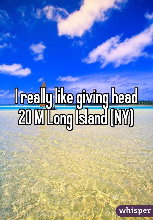 I really like giving head 20 M Long Island (NY)