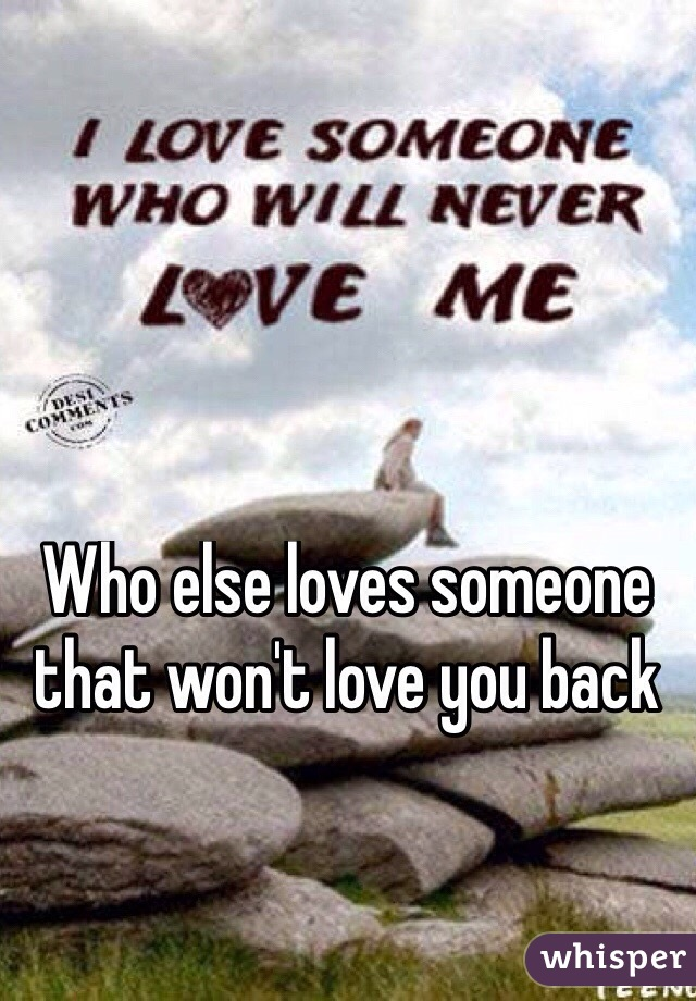 Who else loves someone that won't love you back