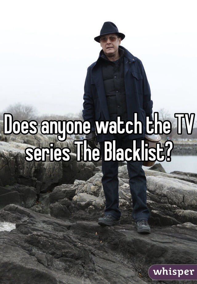 Does anyone watch the TV series The Blacklist?
