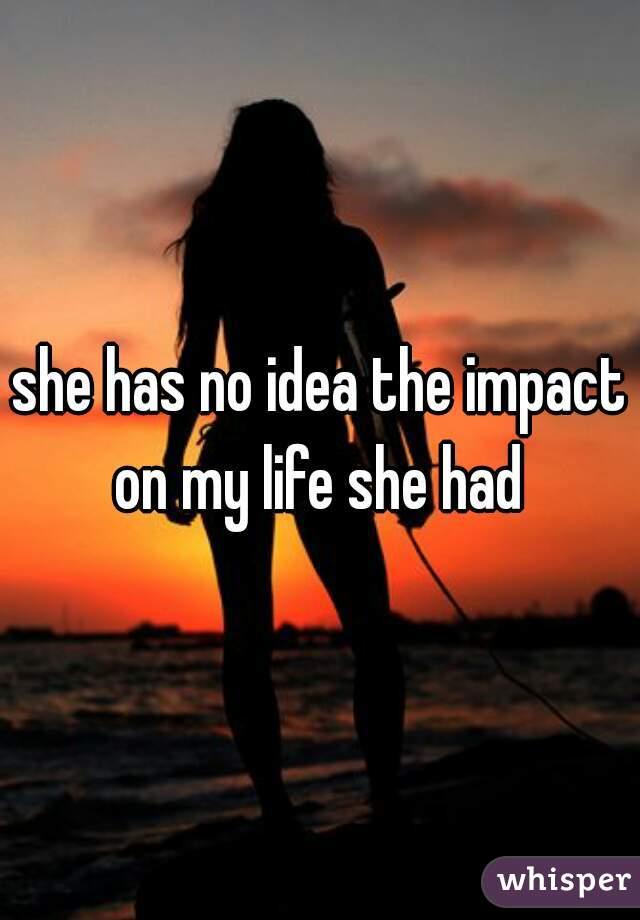 she has no idea the impact on my life she had