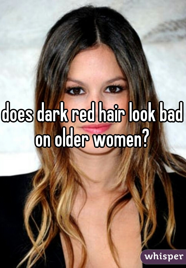 does dark red hair look bad on older women?