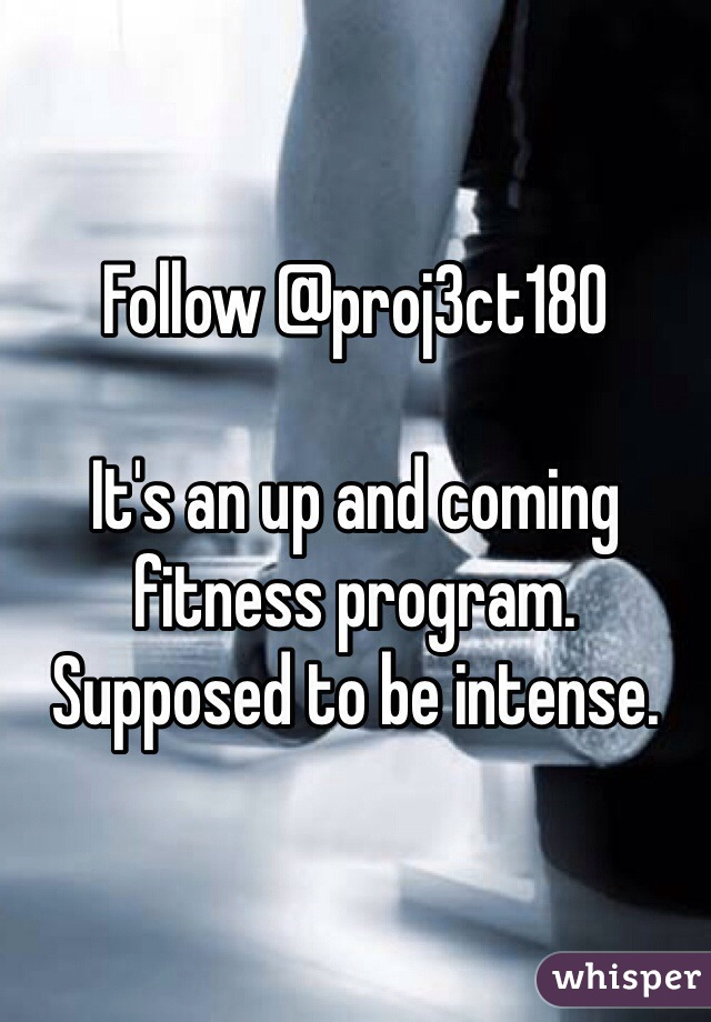 Follow @proj3ct180   It's an up and coming fitness program. Supposed to be intense.