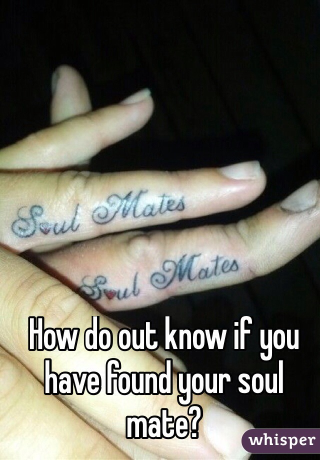 How do out know if you have found your soul mate?