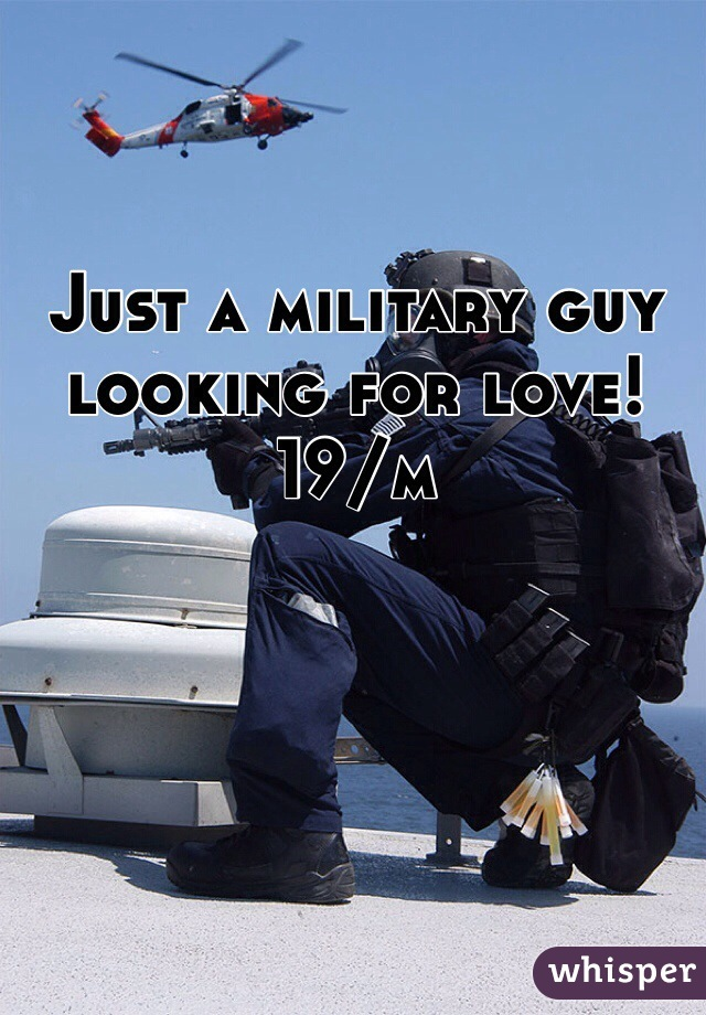 Just a military guy looking for love!   19/m