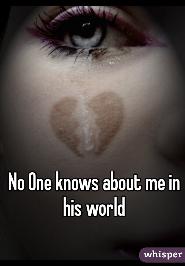 No One knows about me in his world