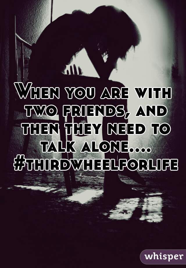 When you are with two friends, and then they need to talk alone.... #thirdwheelforlife