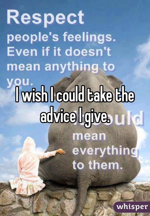 I wish I could take the advice I give.